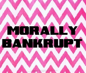 morally bankrupt
